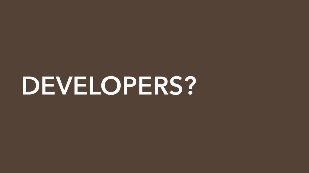 DEVELOPERS?