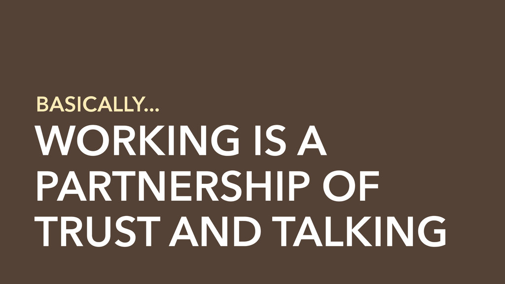 WORKING IS A PARTNERSHIP OF TRUST AND TALKING B...