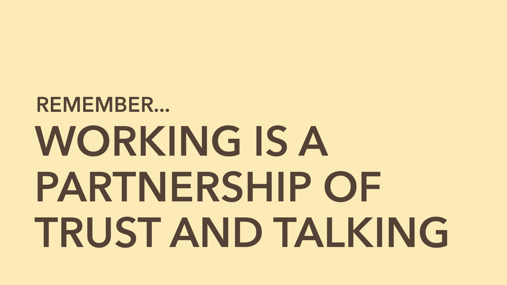 WORKING IS A PARTNERSHIP OF TRUST AND TALKING R...