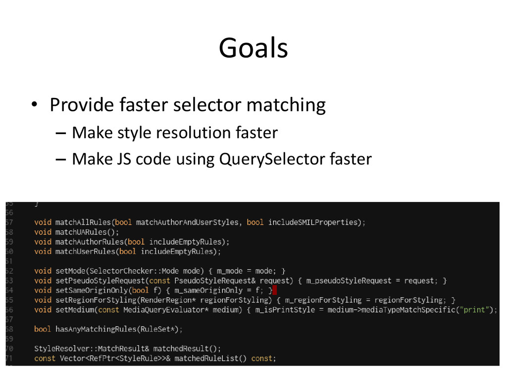 Goals • Provide faster selector matching – Make...