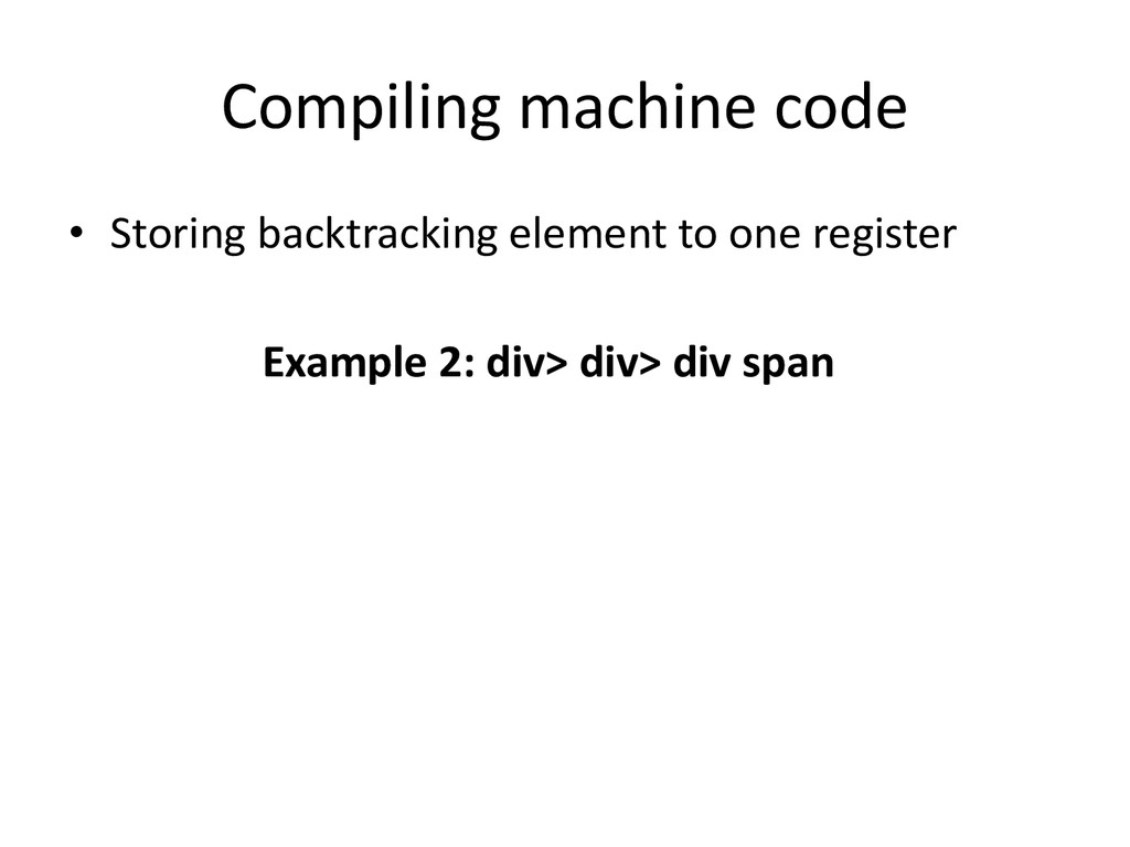 Compiling machine code • Storing backtracking e...