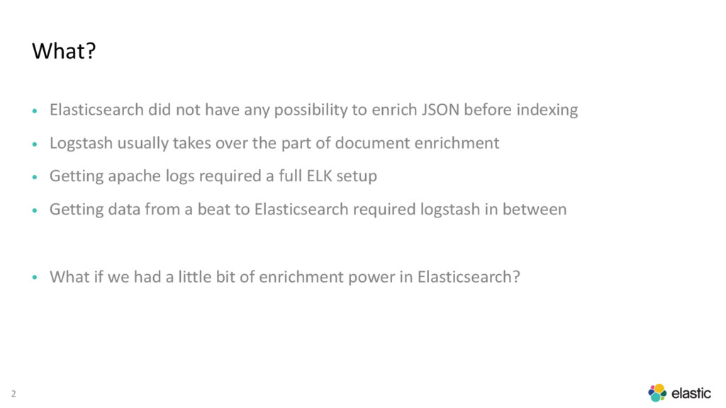 2 What? • Elasticsearch did not have any possib...
