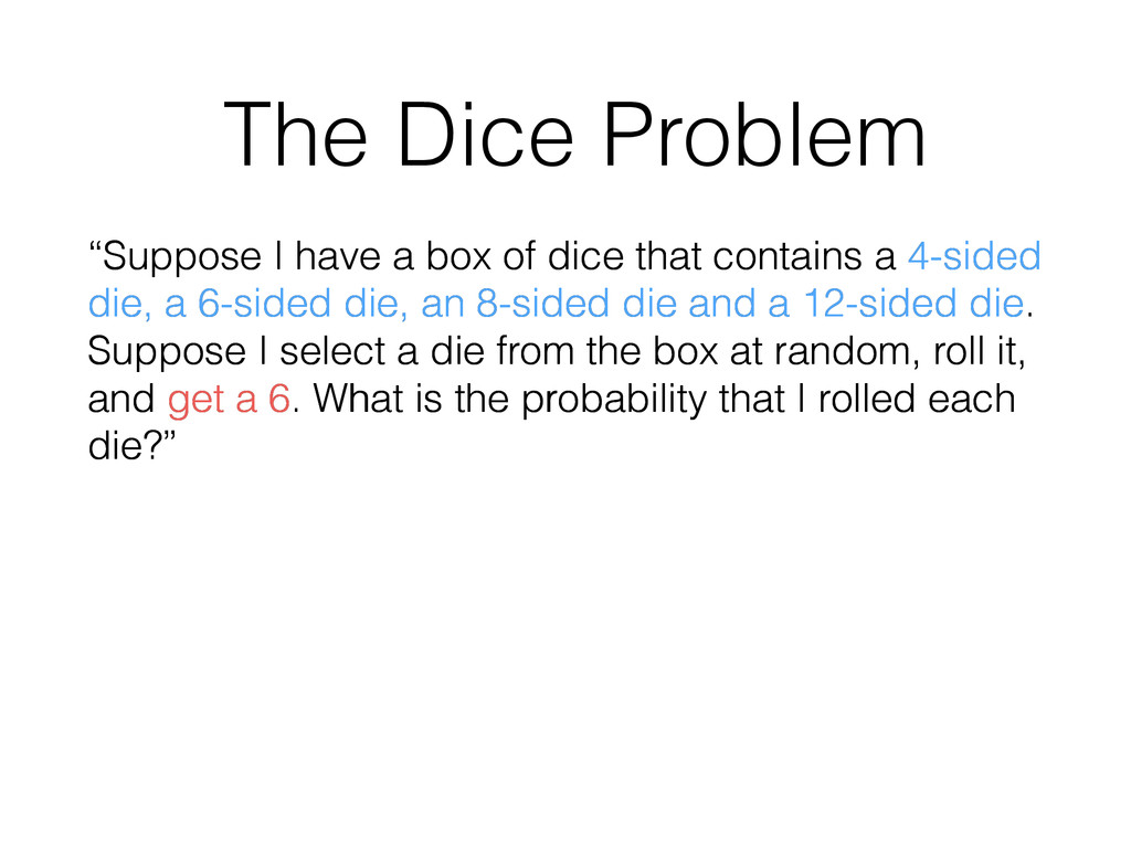 """The Dice Problem """"Suppose I have a box of dice ..."""