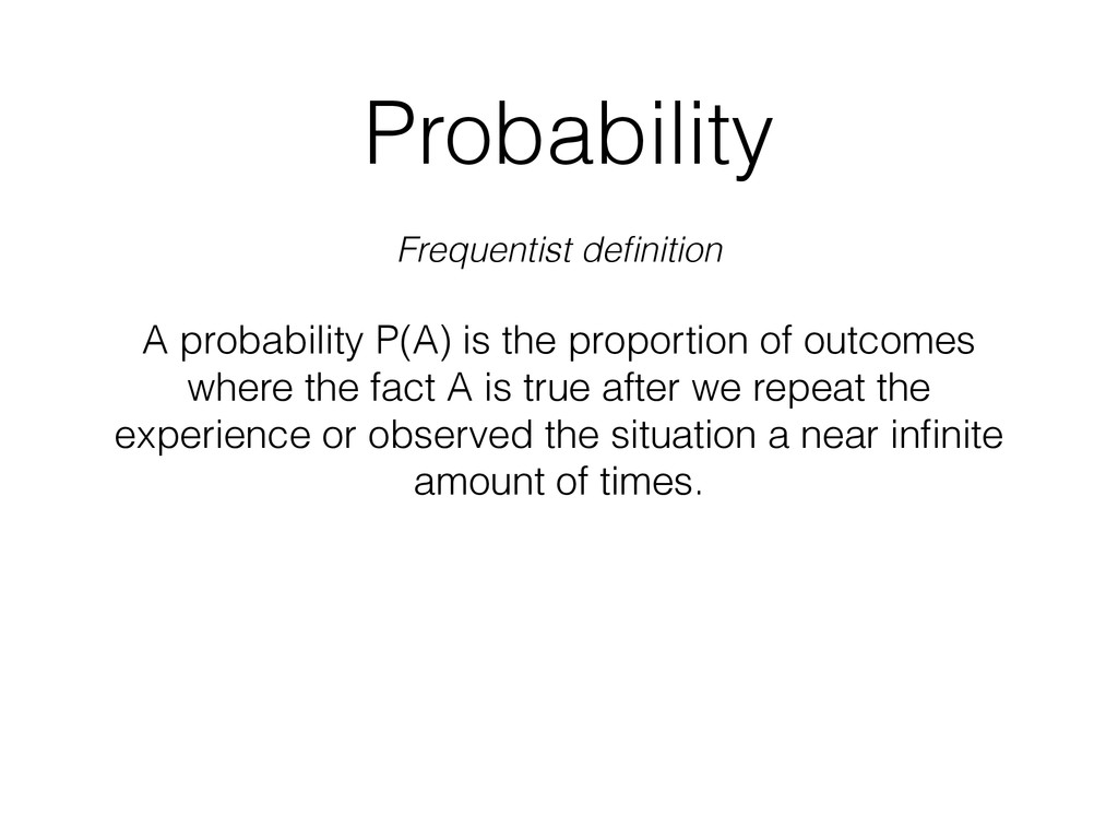 Probability Frequentist definition A probability...