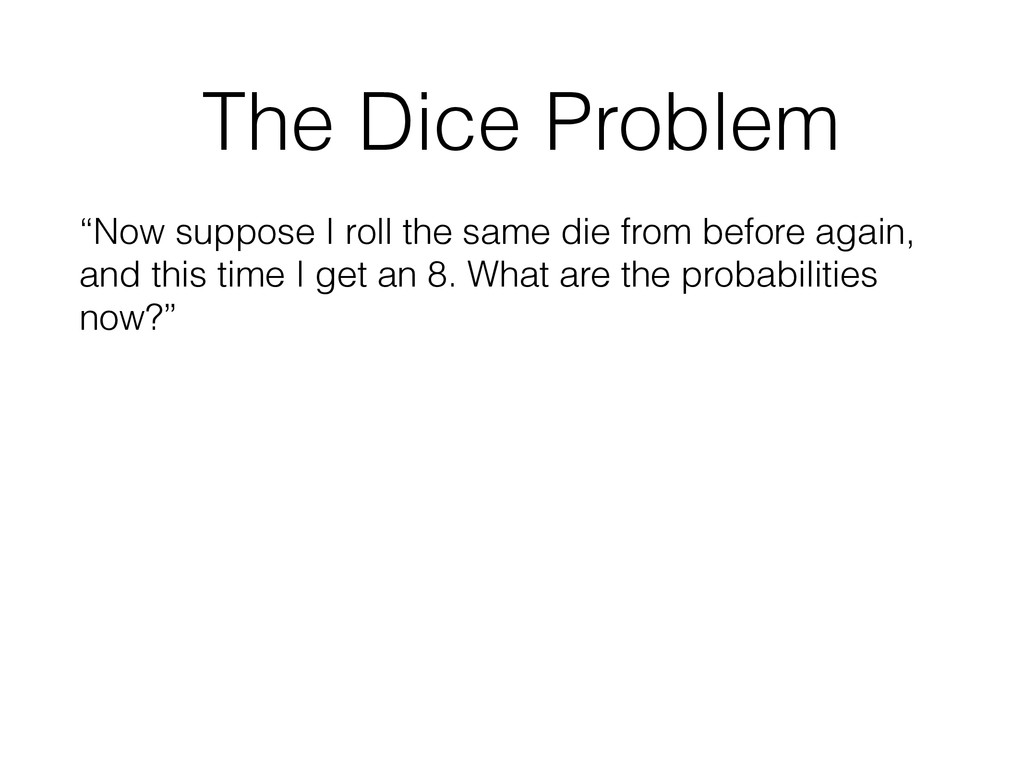"""The Dice Problem """"Now suppose I roll the same d..."""