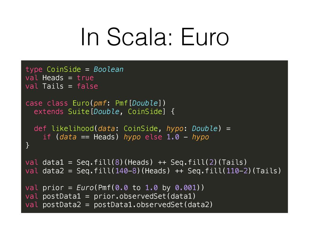 In Scala: Euro type CoinSide = Boolean val Hea...