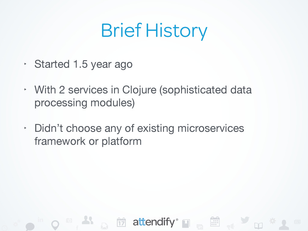 Brief History ‣ Started 1.5 year ago  ‣ With 2 ...