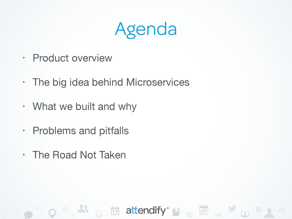 Agenda ‣ Product overview  ‣ The big idea behin...