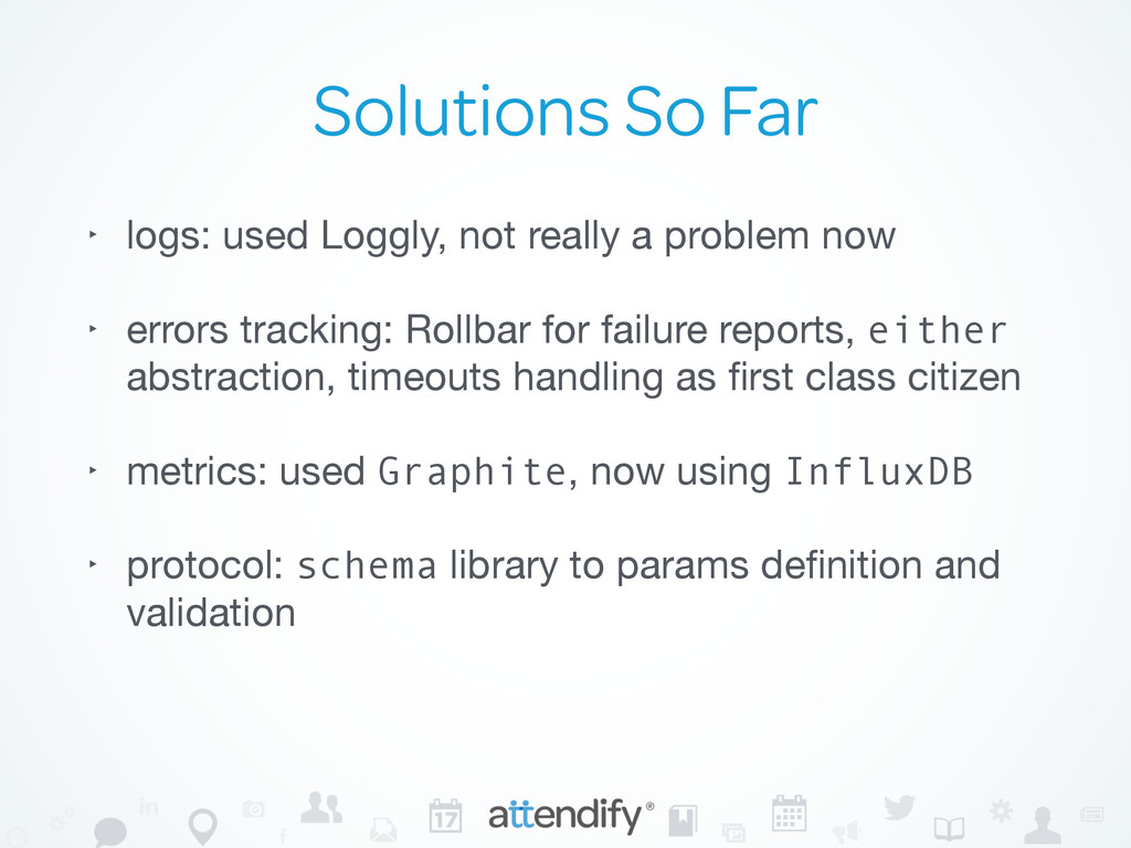 Solutions So Far ‣ logs: used Loggly, not reall...