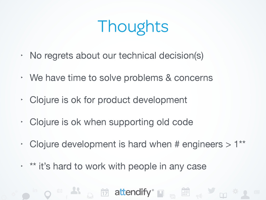 Thoughts ‣ No regrets about our technical decis...