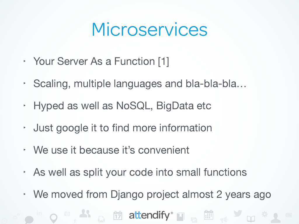 Microservices ‣ Your Server As a Function [1]  ...