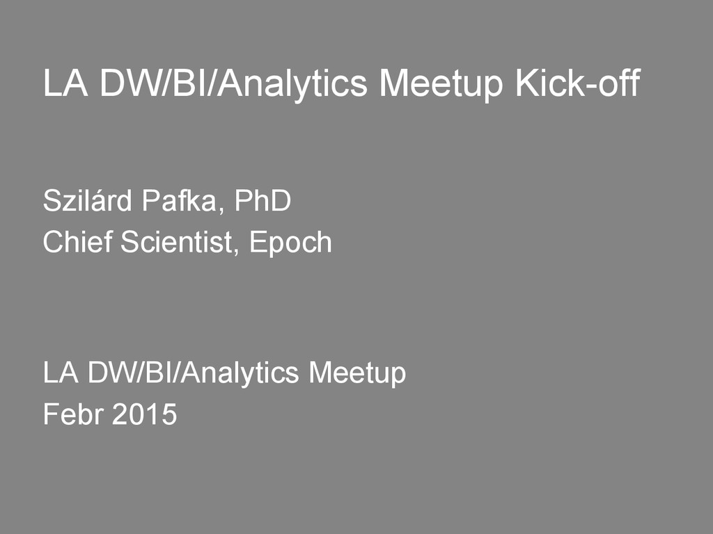 LA DW/BI/Analytics Meetup Kick-off Szilárd Pafk...