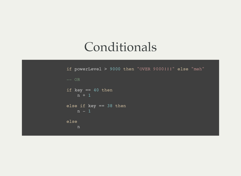 Conditionals i f p o w e r L e v e l > 9 0 0 0 ...