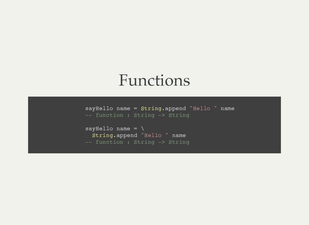 Functions s a y H e l l o n a m e = S t r i n g...