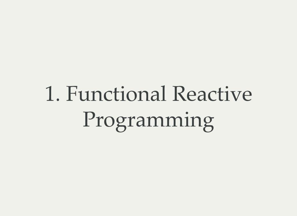 1. Functional Reactive Programming