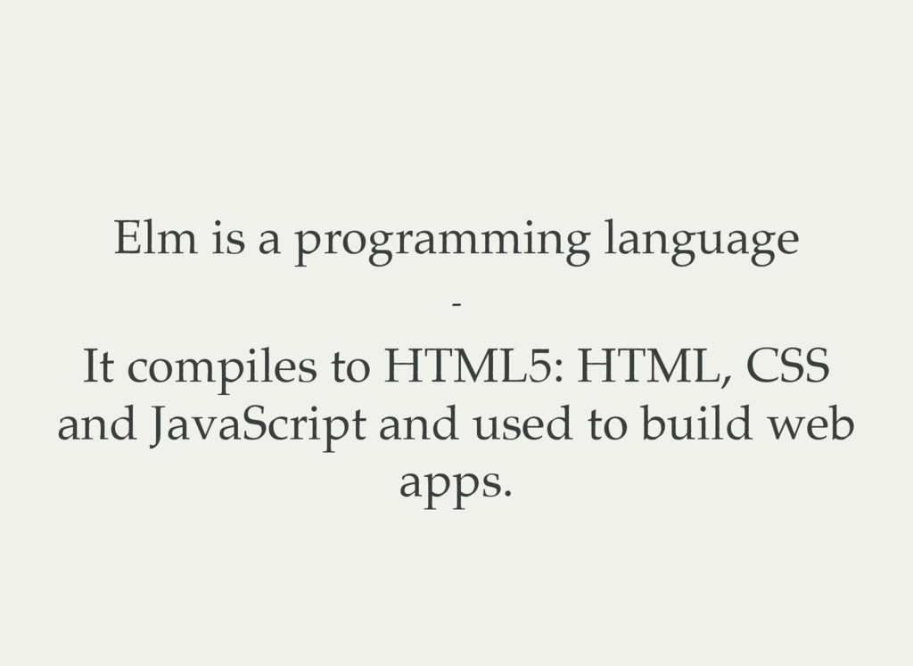 Elm is a programming language - It compiles to ...