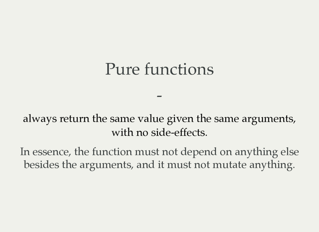 Pure functions - always return the same value g...