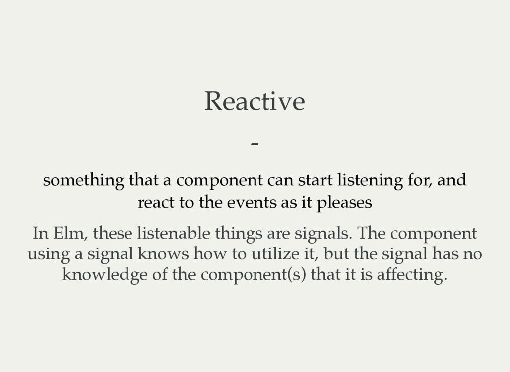 Reactive - something that a component can start...