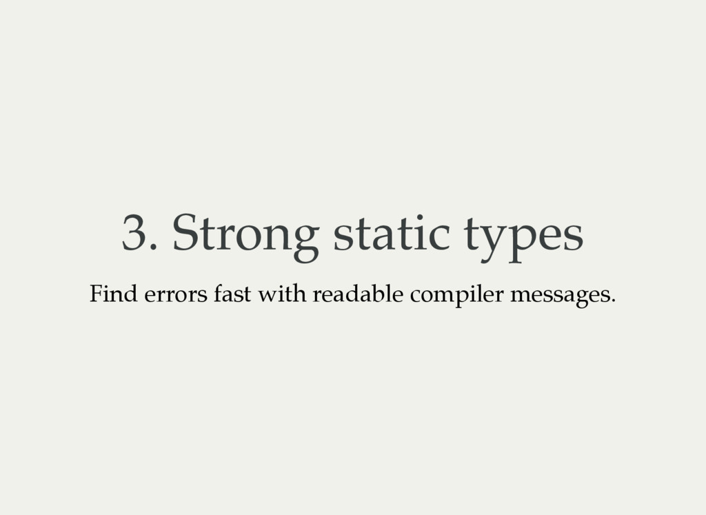 3. Strong static types Find errors fast with re...