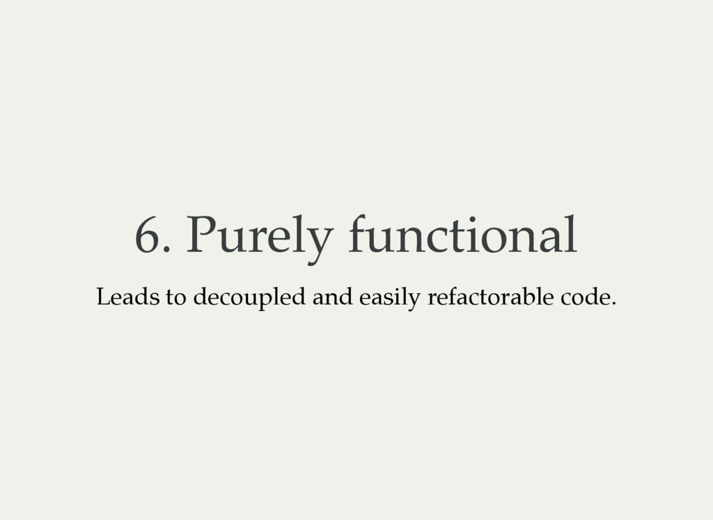 6. Purely functional Leads to decoupled and eas...