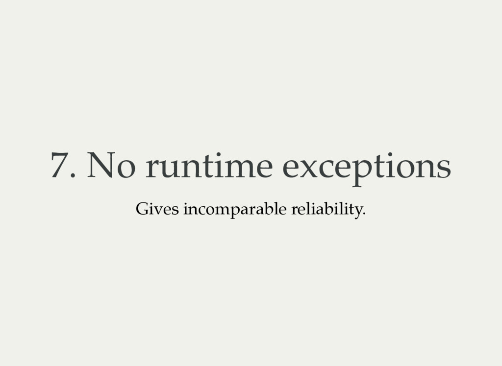7. No runtime exceptions Gives incomparable rel...