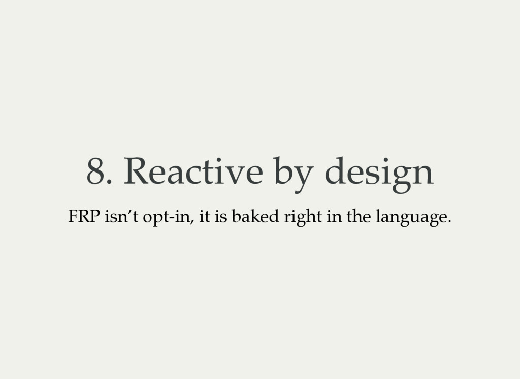 8. Reactive by design FRP isn't opt-in, it is b...
