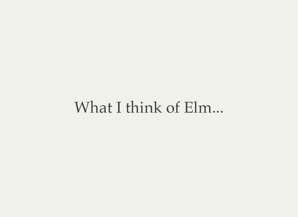 What I think of Elm...