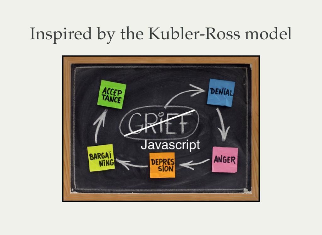 Inspired by the Kubler-Ross model