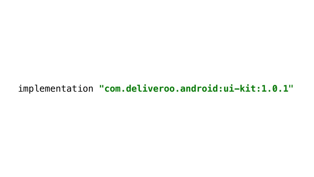 "implementation ""com.deliveroo.android:ui-kit:1...."