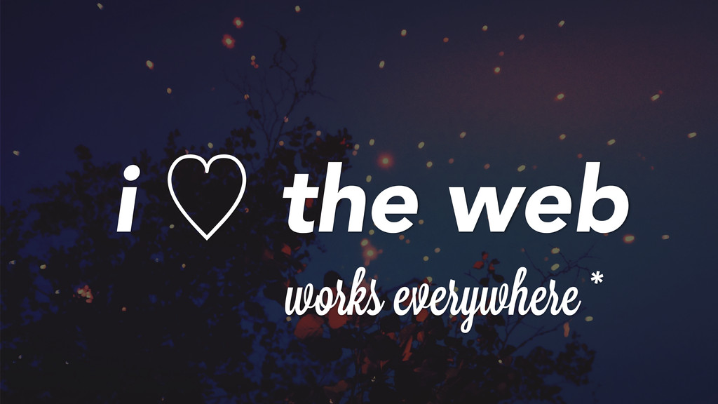 works everywherei* i ὑ the web