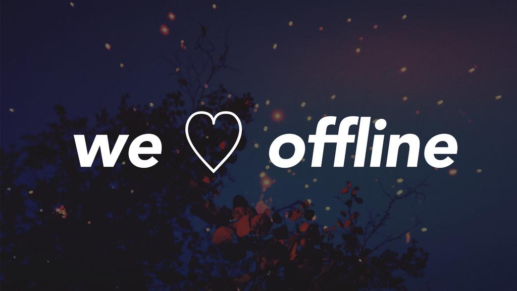 we ὑ offline