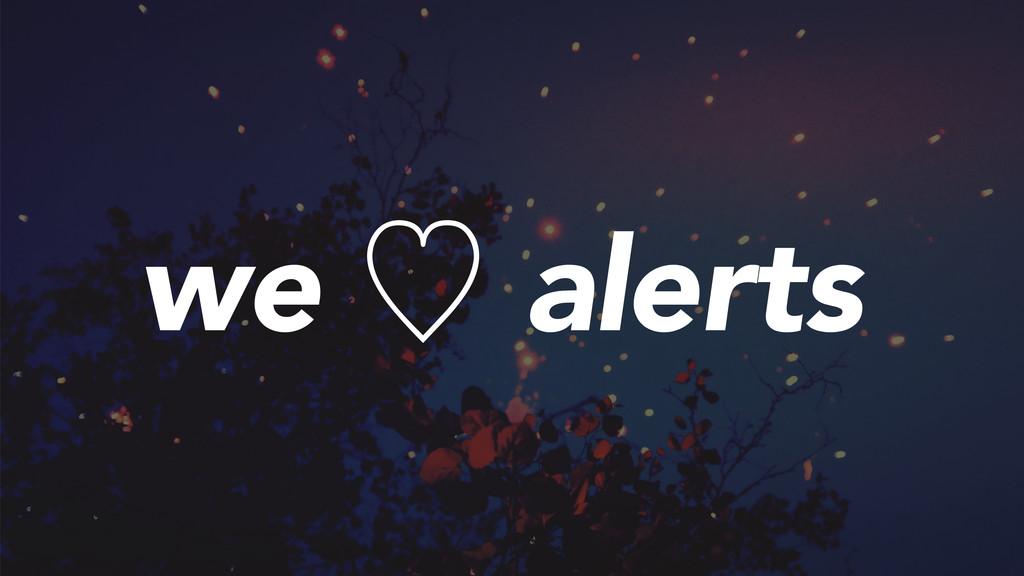 we ὑ alerts