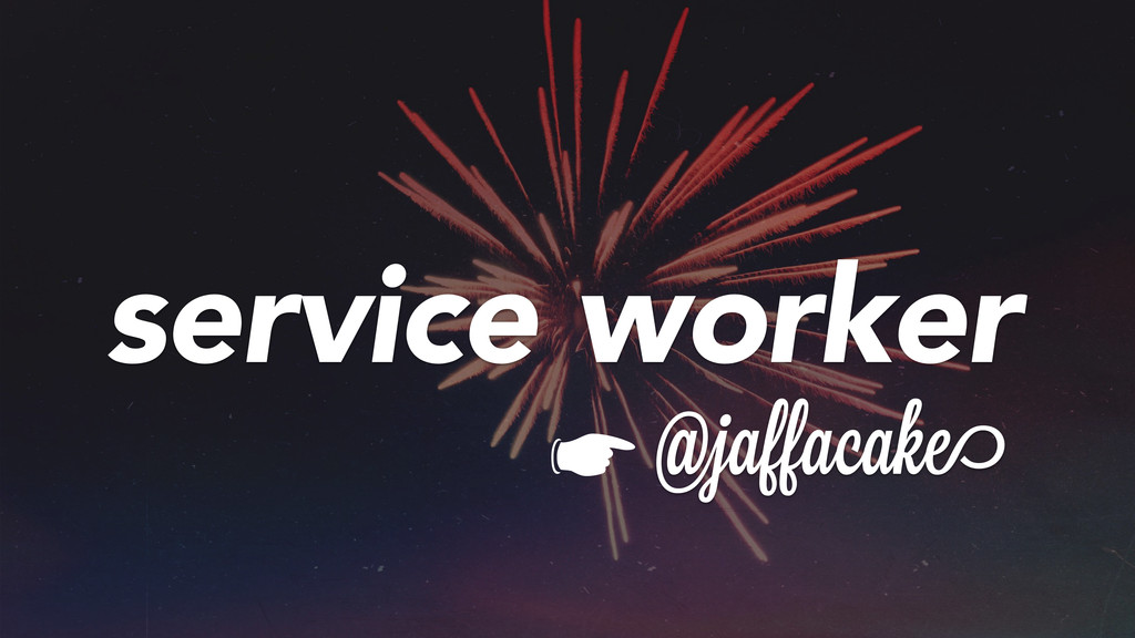 @jaffacake ☛ service worker