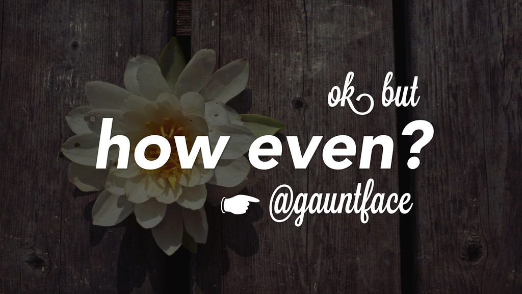 ok but @gauntfacei ☛ how even?