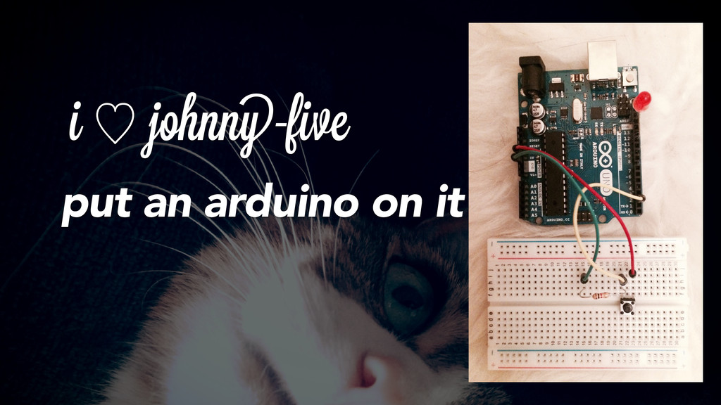 i ὑ johnny-fivei put an arduino on it