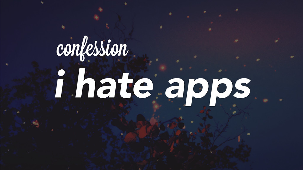 confession i hate apps