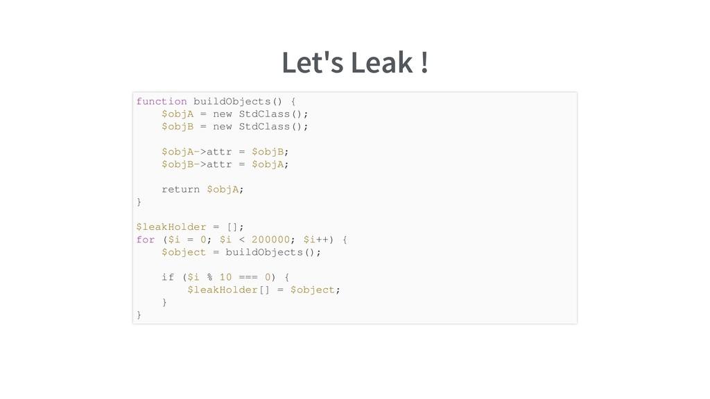 Let's Leak ! function buildObjects() { $objA = ...