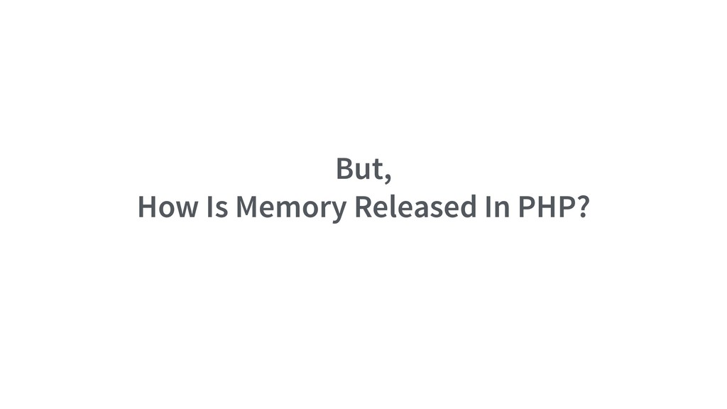 But, How Is Memory Released In PHP?