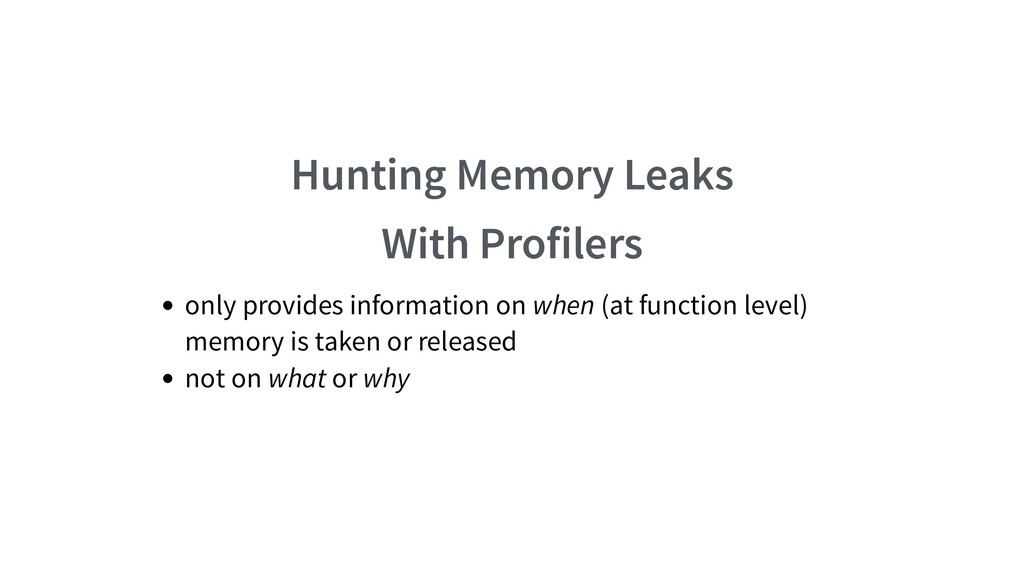 Hunting Memory Leaks With Profilers only provid...