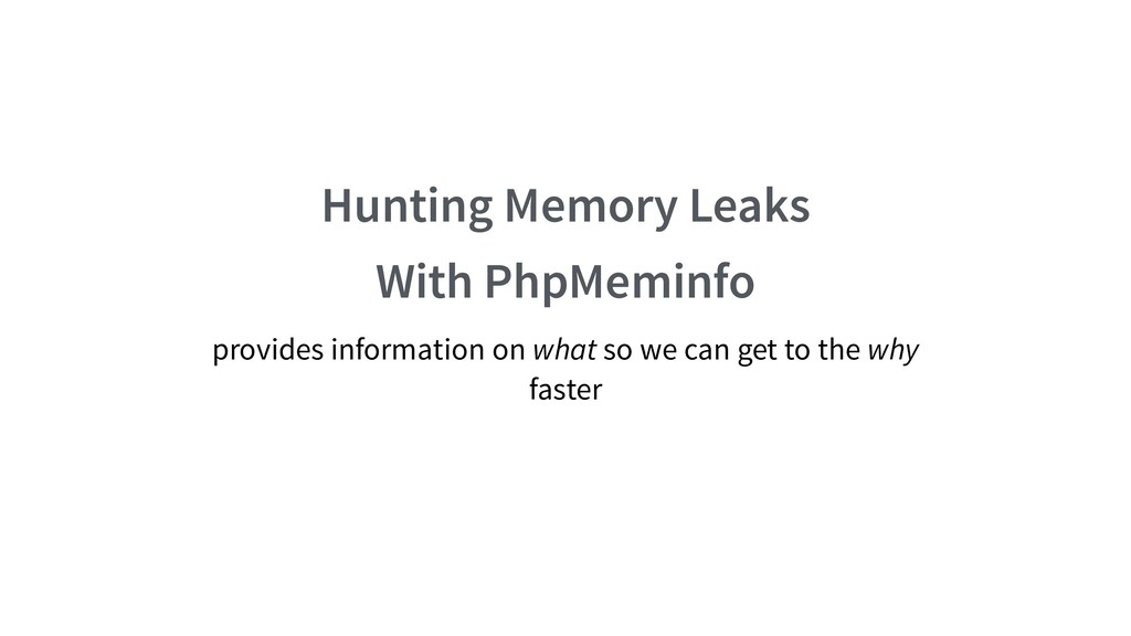 Hunting Memory Leaks With PhpMeminfo provides i...