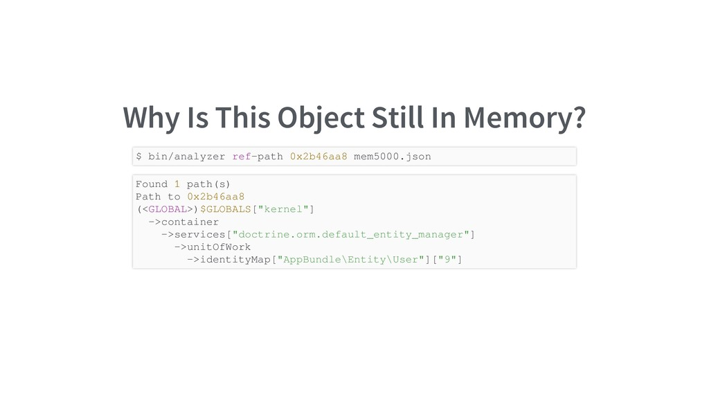 Why Is This Object Still In Memory? $ bin/analy...