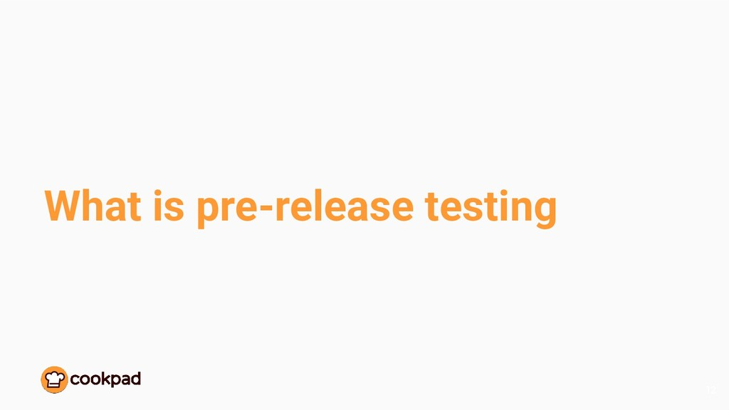 What is pre-release testing 12