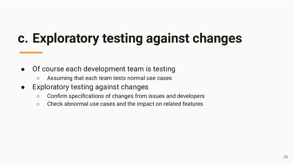 c. Exploratory testing against changes ● Of cou...