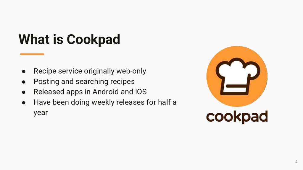 What is Cookpad ● Recipe service originally web...