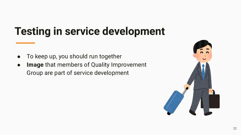 Testing in service development ● To keep up, yo...
