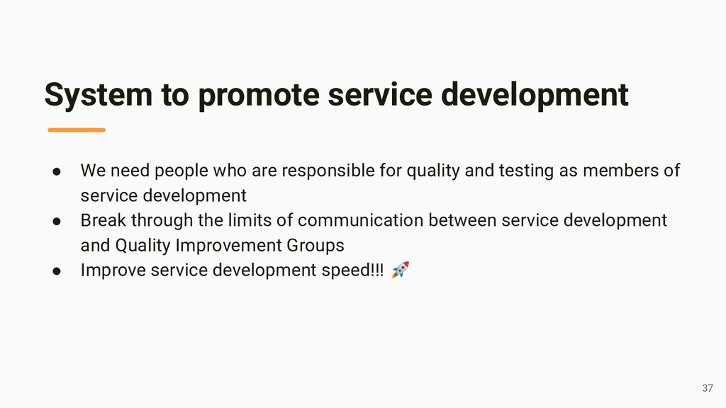 System to promote service development ● We need...