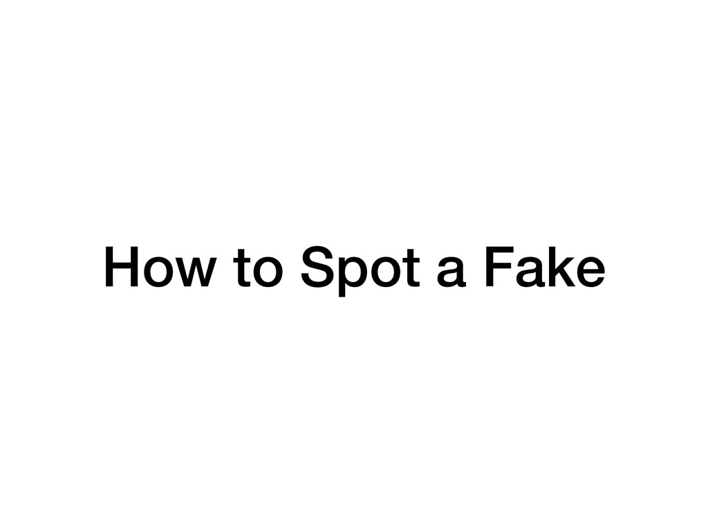 How to Spot a Fake