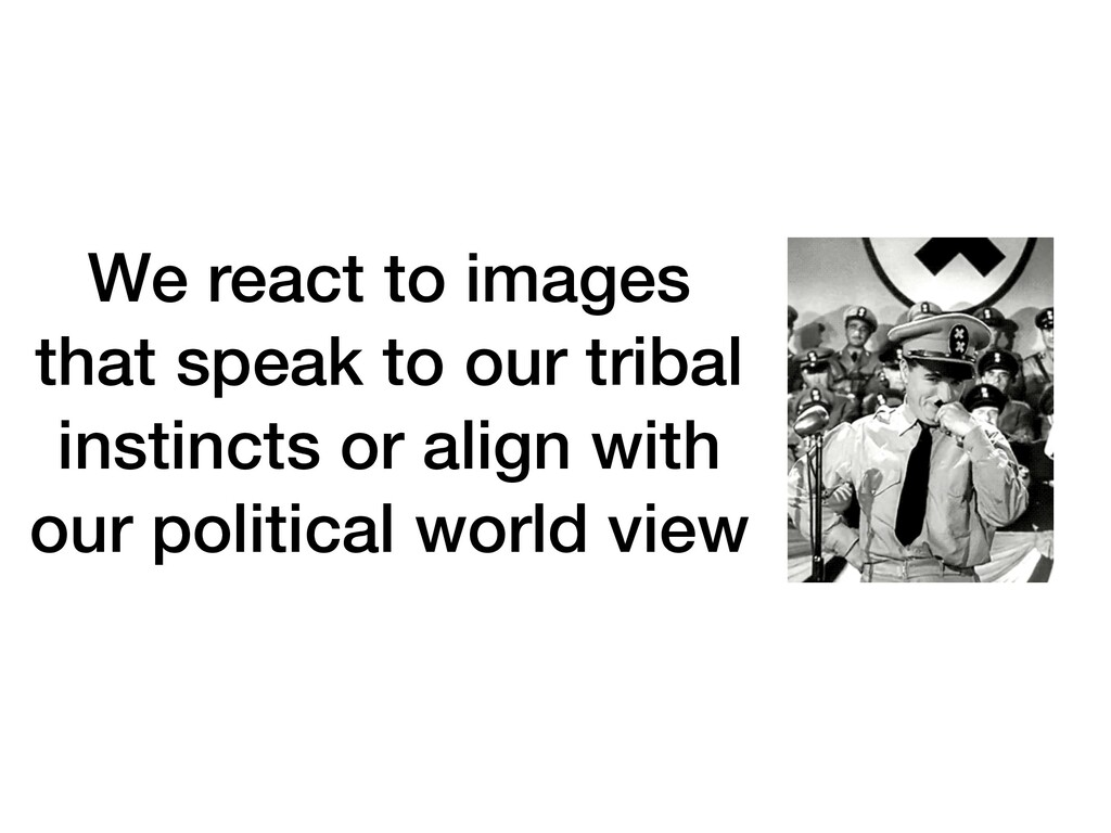 We react to images that speak to our tribal ins...