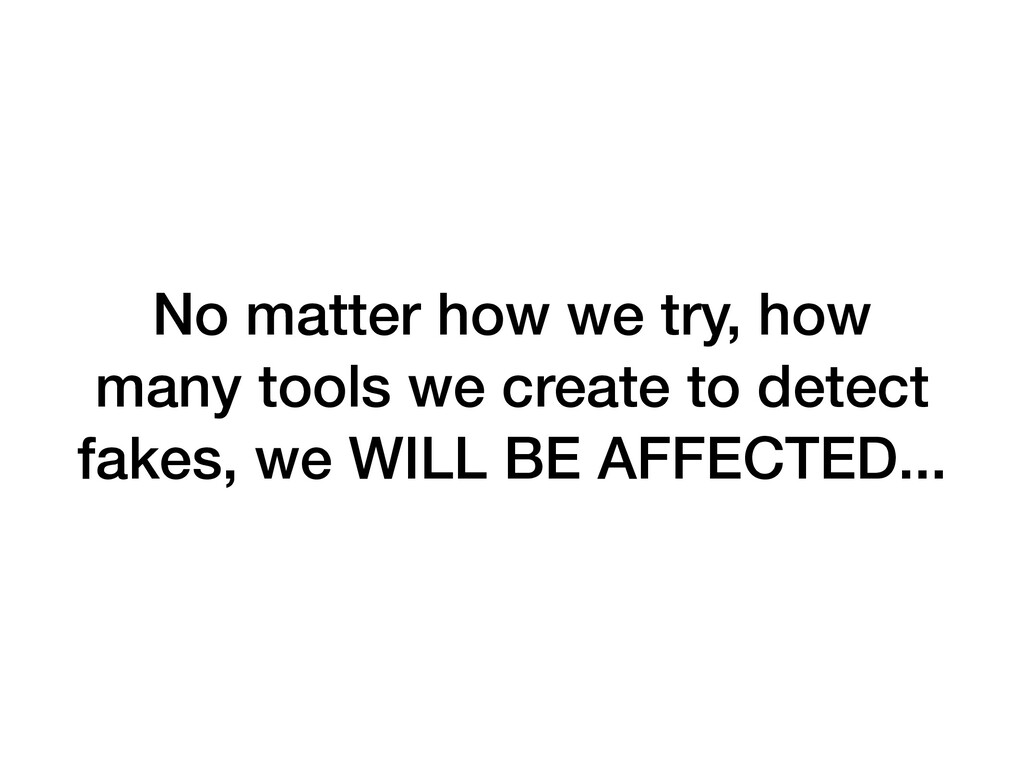 No matter how we try, how many tools we create ...