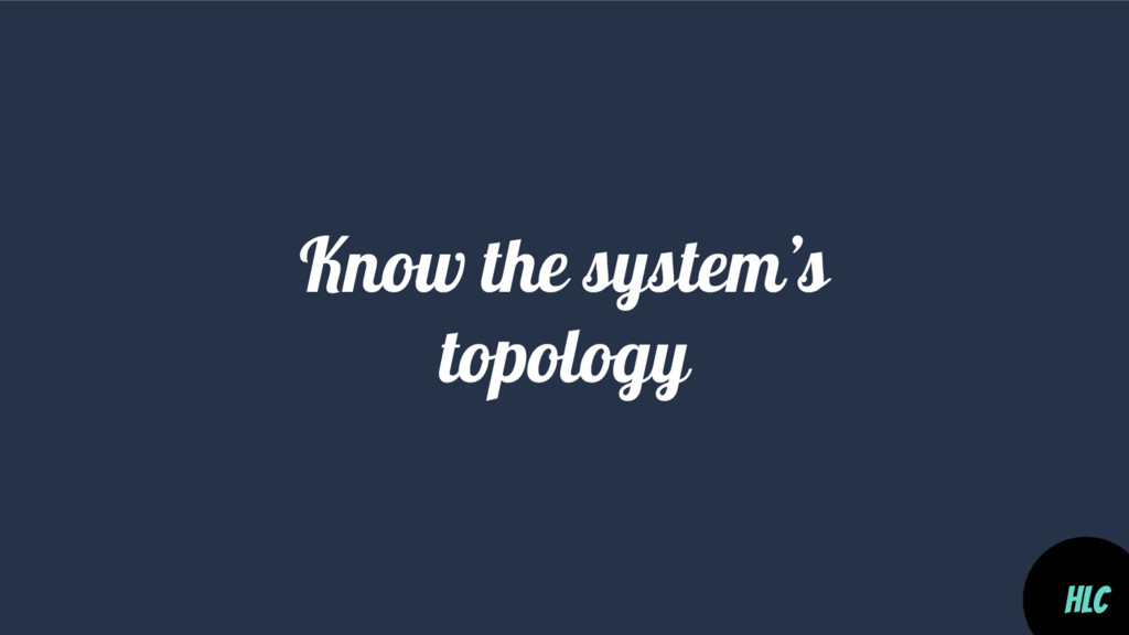 Know the system's topology HLC